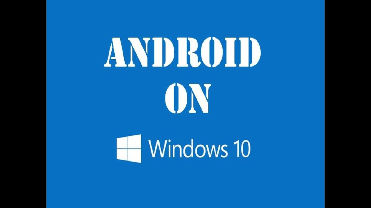 Android Apps on Windows 10 – Install Android on Pc, and More