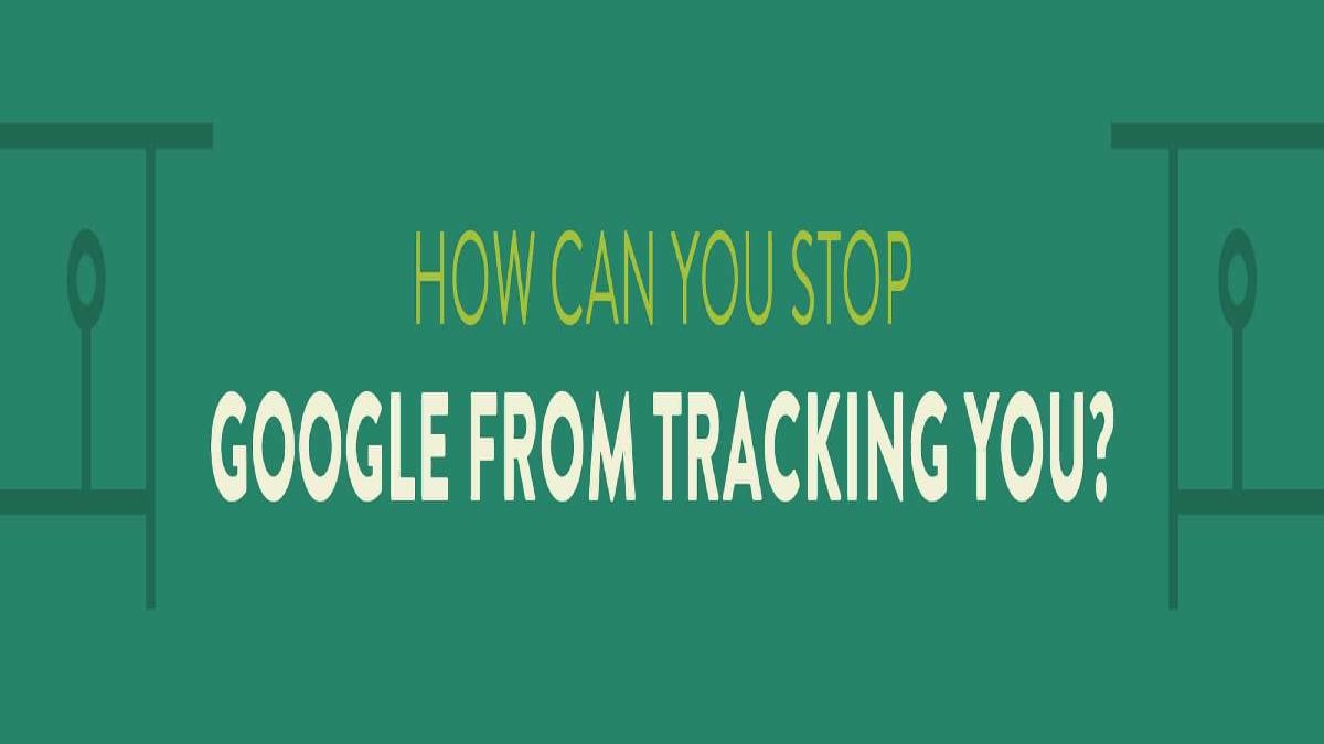 "How to Stop Google from Tracking Me? – Turn off Google's ""Location History, and More"