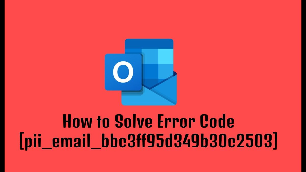 How to Solve Error Code [pii_email_bbc3ff95d349b30c2503]