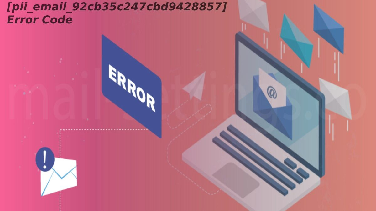 How to Fix MS Outlook [pii_email_92cb35c247cbd9428857] Error Code