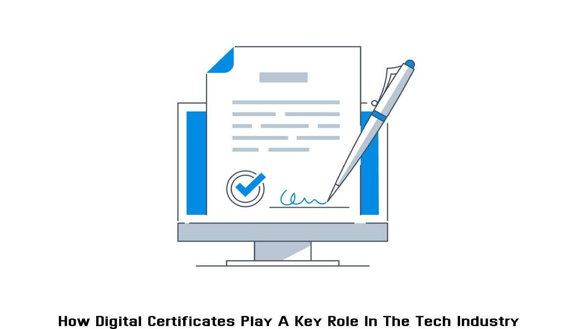 How Digital Certificates Play A Key Role In The Tech Industry?