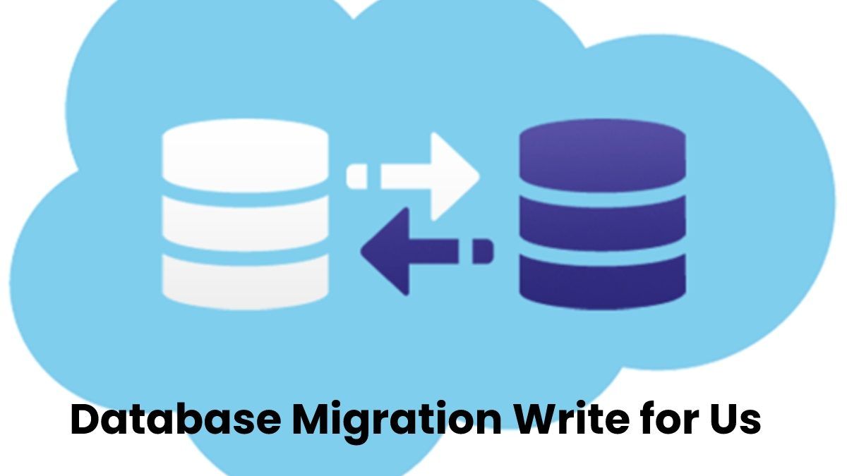 Database migration write for us – Guidelines, Why Write For Us