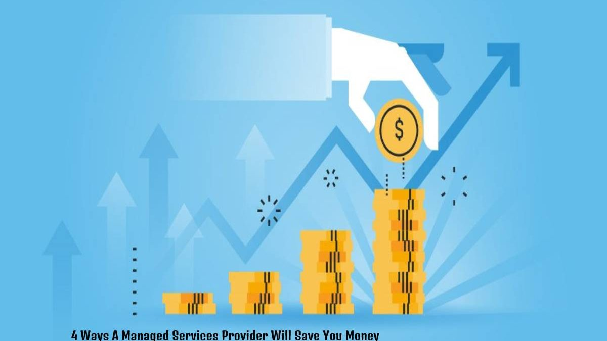 4 Ways A Managed Services Provider Will Save You Money