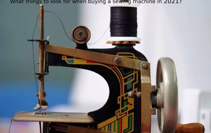 What things to look for when buying a sewing machine in 2021?